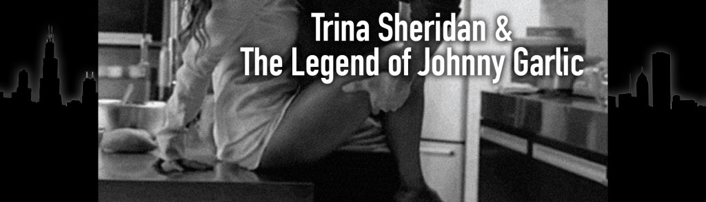 Trina Sheridan & The Legend of Johnny Garlic | by Nicholas Martin Johnson
